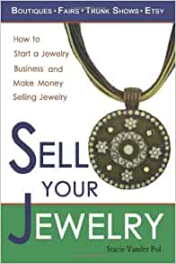 Sell Your Jewelry: How to Start a Jewelry Business and ...