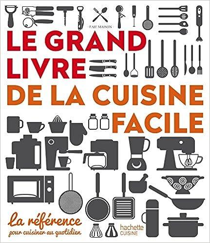 Lire un Le grand livre de la cuisine facile: La référence pour cuisiner au quotidien pdf, epub