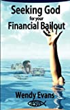 Seeking God for Your Financial Bailout, Wendy Evans, 0981540341