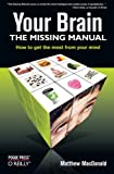 Your Brain: The Missing Manual (Missing Manuals), Matthew MacDonald, 0596517785