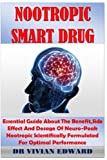 Nootropics Smart Drug: Essential Guide About The Benefit,Side Effect And Dosage Of Neuro-Peak Nootropic Scientifically Formulated For Optimal Performance