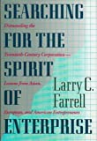 Searching for the Spirit of Enterprise - Dismantling the Twentieth Century Corporation, Larry C. Farrell, 0525935738