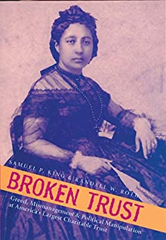 Broken Trust: Greed, Mismanagement & Political Manipulation at America's Largest Charitable Trust (Latitude 20 Books (Paperback)) by [King, Samuel P., Randall W. Ro]