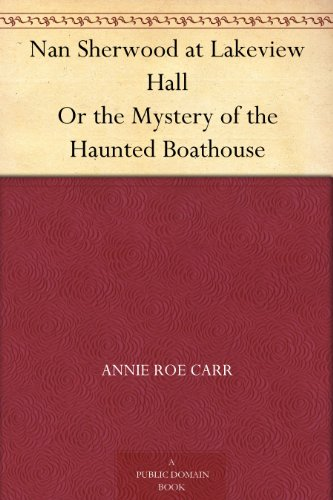 Nan Sherwood at Lakeview Hall Or the Mystery of the Haunted Boathouse