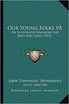 Our Young Folks V8: An Illustrated Magazine for Boys and Girls (1872)
