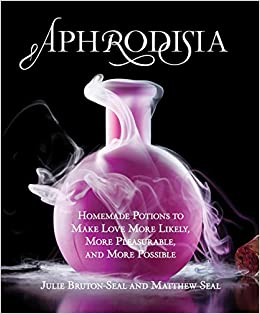 Aphrodisia: Homemade Potions to Make Love More Likely, More Pleasurable, and More Possible: Julie Bruton-Seal, Matthew Seal: 9780762779871: Amazon.com: ...