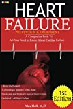 Heart Failure Prevention & Treatment: A Companion book To All You Need To Know About cardiac Failure
