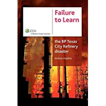 Failure to Learn: The BP Texas City Refinery Disaster Reprint edition by Hopkins, Andrew (2008) Paperback