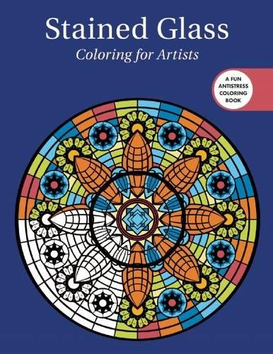 Stained Glass: Coloring for Artists (Creative Stress Relieving Adult Coloring Book Series)