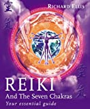 Reiki And The Seven Chakras: Your Essential Guide to the First Level