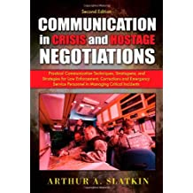 Communication in Crisis and Hostage Negotiations: Practical Communication Techniques, Stratagems, and Strategies for Law Enforcement, Corrections and Emergency Service Personnel in Managing Critical Incidents