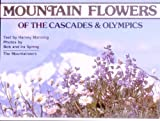 Mountain Flowers of the Cascades and Olympics, Ira Spring and Harvey Manning, 0916890929