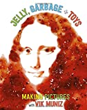 img - for Jelly, Garbage + Toys: Making Pictures with Vik Muniz book / textbook / text book