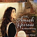 The Amish Heiress: The Paradise Chronicles, Book 1 | Patrick E. Craig