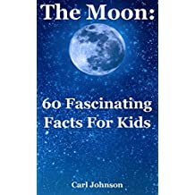 The Moon: 60 Fascinating Facts For Kids