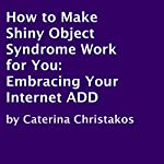 How to Make Shiny Object Syndrome Work for You: Embracing Your Internet ADD | Caterina Christakos