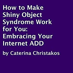 How to Make Shiny Object Syndrome Work for You