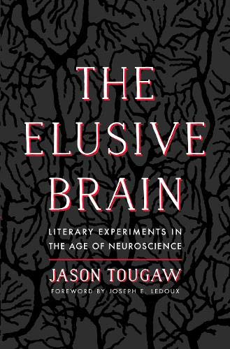 The Elusive Brain: Literary Experiments in the Age of - Tougaw Jason