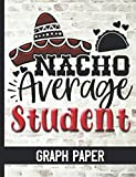 Nacho Average Student - Graph Paper: Graph Paper Composition Notebook With Fun Cover Design - Quad Ruled 5 Squares Per Inch  - Great For Math & Science Students - Grid Paper