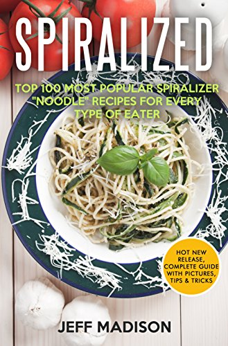 "Spiralized: Top 100 Most Popular Spiralizer ""Noodle"" Recipes for Every Type of Eater by [Madison, Jeff]"