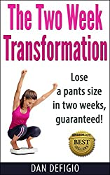 The Two Week Transformation: Lose a pants size in two weeks! Detox diet plan for quick weight loss and health