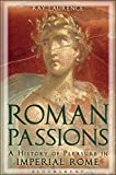 Roman Passions: A History of Pleasure in Imperial Rome by Ray Laurence front cover