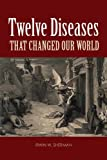 Twelve Diseases That Changed Our World