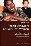 Health Behaviors of Homeless Women- Using a Cross-Sectional, Descriptive, and Non Experimental Design, Meg Wilson, 3836429446