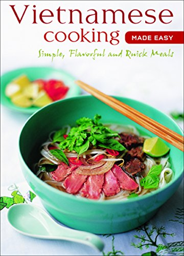 Vietnamese Cooking Made Easy: Simple, Flavorful and Quick Meals [Vietnamese...