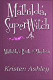 Mathilda, SuperWitch (Mathilda's Book of Shadows 1)