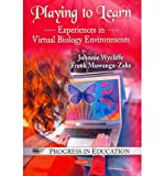 img - for [(Playing to Learn: Experiences in Virtual Biology Environments * * )] [Author: Johnnie Wycliffe] [Feb-2011] book / textbook / text book