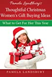 Pamela Landsbury's Thoughtful Christmas Women's Gift Buying Ideas: What to Get For Her This Year [2013]