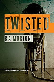 Twisted: A felon on the run. A hostage from hell. A game with no rules. Twists you won't forget by [Morton, B.A.]