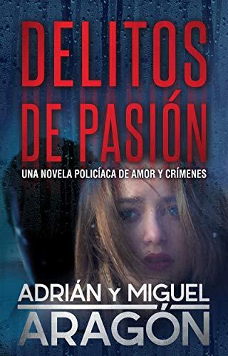 Delitos de Pasión: Una novela policíaca de amor y crímenes por Adrián Aragón