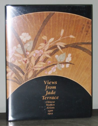 Views From Jade Terrace: Chinese Women Artists 1300 - 1912 (Terrace View)