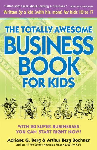 The Totally Awesome Business Book for Kids: With Twenty Super Businesses You Can Start Right Now