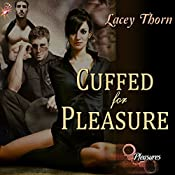 Cuffed for Pleasure: Pleasures Series, Book One | Lacey Thorn