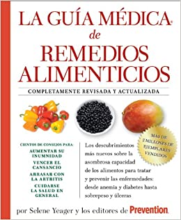 La Guia medica de remedios alimenticios: Los descubrimientos más nuevos sobre la asombrosa capacidad de los alimentos para tratar y prevenir las ... y ...