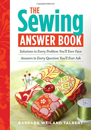 The Sewing Answer Book: Solutions to Every Problem You'll Ever Face; Answers to Every Question You'll Ever Ask (Answer Book (Storey))
