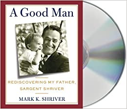 _REPACK_ A Good Man: Rediscovering My Father, Sargent Shriver. Penalty Compare Injerto catalyst Minimum Penny Manage