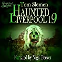 Haunted Liverpool 19 Audiobook by Tom Slemen Narrated by Nigel Peever