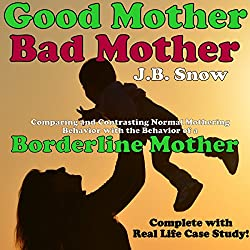 Good Mother - Bad Mother: Comparing and Contrasting Normal Mothering Behavior with the Behavior of a Borderline Mother