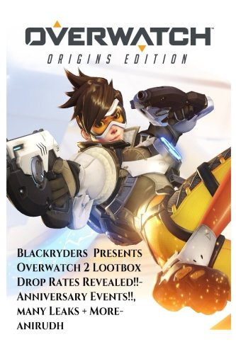 Overwatch 2 Fight of the future, Loot box Drop Rates Revealed, Anniversary Events, Many leaks + More: An Blackryders Presentation (Overwatch By Blackryders Bonus Material) (Volume 2)