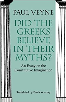 did the greeks believe in their myths an essay on the  did the greeks believe in their myths an essay on the constitutive imagination
