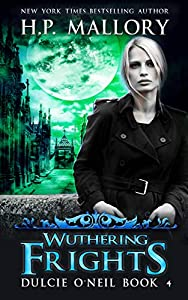 Wuthering Frights: An Urban Fantasy/ Paranormal Romance Series (Dulcie O'Neil Book 4)