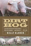 Dirt Hog: A Hands-On Guide to Raising Pigs Outdoors....Naturally