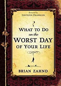 WHAT TO DO on the WORST DAY OF YOUR LIFE:What to Do Worst Day of Your Life:by Brian Zahnd