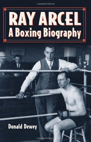 Ray Arcel: A Boxing Biography by Donald Dewey (2012-05-10)