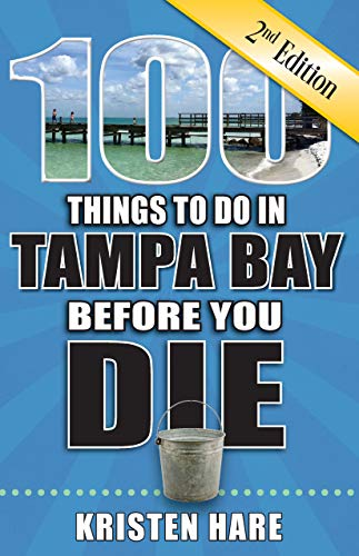 100 Things to Do in Tampa Bay Before You Die, 2nd Edition (100 Things to Do Before You -