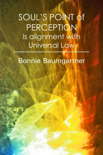 SOUL'S POINT of PERCEPTION: Is alignment with Universal Law by CreateSpace Independent Publishing Platform